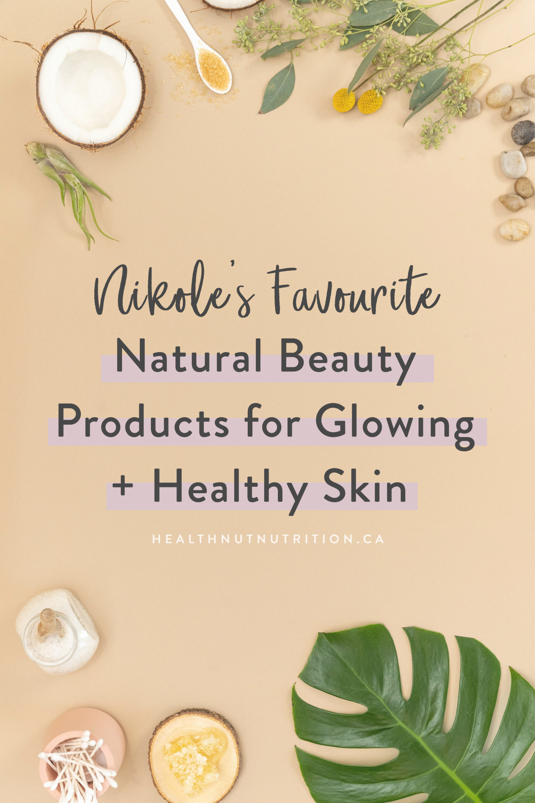 Favourite Natural Beauty Products for Glowing + Healthy Skin